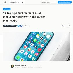 Buffer Mobile Apps: 10 Top Features to Grow Your Social Media