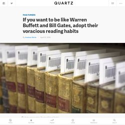 If you want to be like Warren Buffett and Bill Gates, adopt their voracious reading habits — Quartz