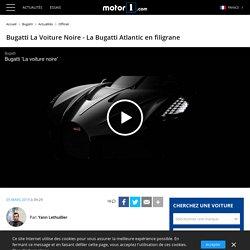 Bugatti La Voiture Noire - La Bugatti Atlantic en filigrane
