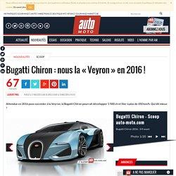 Bugatti Chiron (2016) : la nouvelle Bugatti Veyron - Scoop - Auto Moto