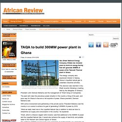 TAQA to build 300MW power plant in Ghana