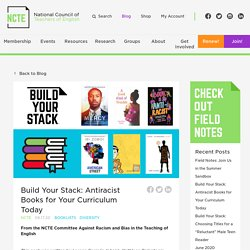 Build Your Stack: Antiracist Books for Your Curriculum Today - NCTE