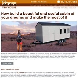 Now build a beautiful and useful cabin of your dreams and make the most of it – Boss Tiny House