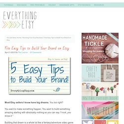 Five Easy Tips to Build Your Brand on Etsy