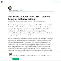 The 'build, blur, corrode' (BBC) test can help you edit new writing