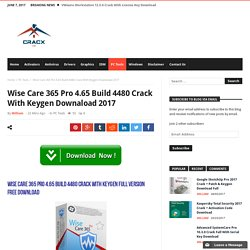 Wise Care 365 Pro 4.65 Build 4480 Crack With Keygen Downaload 2017