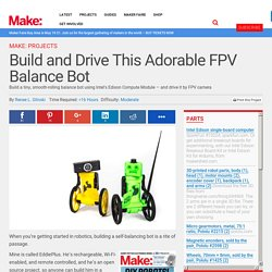 Build and Drive This Adorable FPV Balance Bot