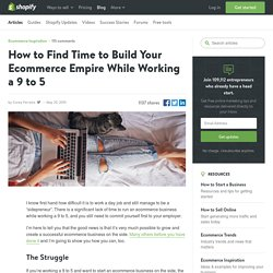 How to Find Time to Build Your Ecommerce Empire While Working a 9 to 5