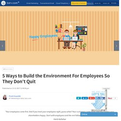 5 Ways to Build the Environment For Employees So They Don't Quit