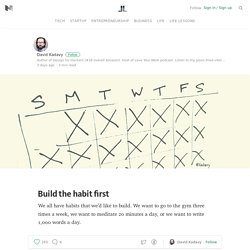 Build the habit first — Life Learning