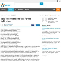 Build Your Dream Home With Perfect Architecture