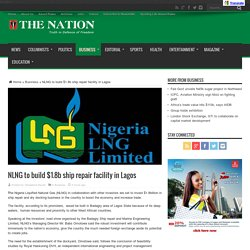 NLNG to build $1.8b ship repair facility in Lagos - The Nation