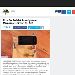 How To Build A Smartphone Microscope Stand for $10