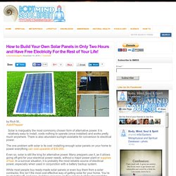 How to Build Your Own Solar Panels in Only Two Hours and Have Free Electricity For the Rest of Your Life!