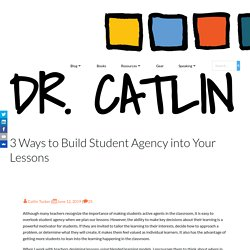3 Ways to Build Student Agency into Your Lessons