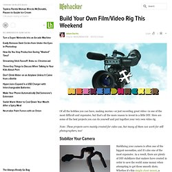 Build Your Own Film/Video Rig This Weekend