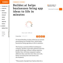 Builder.ai goal of making software accessible to everyone drove its to launch Builder Now