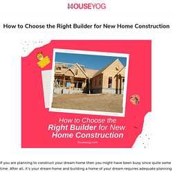How to Choose the Right Builder for New Home Construction - Houseyog