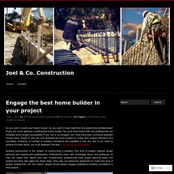 Engage the best home builder in your project