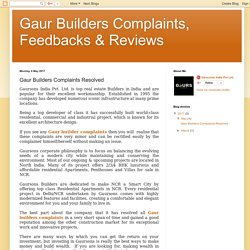 Gaur Builders Complaints, Feedbacks & Reviews: Gaur Builders Complaints Resolved