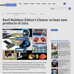 Reef Builders Editor's Choice: 10 best new products of 2014