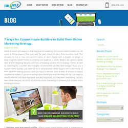 7 Ways for Custom Home Builders to Build Their Online Marketing Strategy