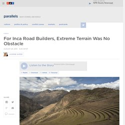 For Inca Road Builders, Extreme Terrain Was No Obstacle : Parallels