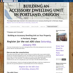 Building an Accessory Dwelling Unit (ADU) in Portland Oregon: *Classes and Consults*