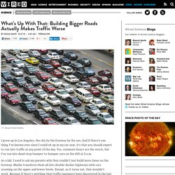 What's Up With That: Building Bigger Roads Actually Makes Traffic Worse