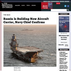 Russia Is Building New Aircraft Carrier, Navy Chief Confirms