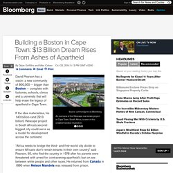 Building a Boston in Cape Town: $13 Billion Dream Rises From Ashes of Apartheid
