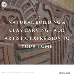 Natural Building & Clay Carving - Add Artistic Expression to Your Home Rancho Mastatal