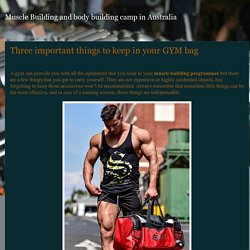 Muscle Building and body building camp in Australia: Three important things to keep in your GYM bag