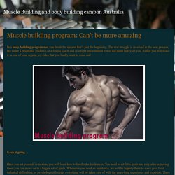 Muscle Building and body building camp in Australia: Muscle building program: Can't be more amazing