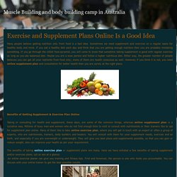 Muscle Building and body building camp in Australia: Exercise and Supplement Plans Online Is a Good Idea