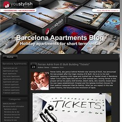 "Ferran Adrià from El Bulli Building ""Tickets"" | Barcelona Apartments Blog"