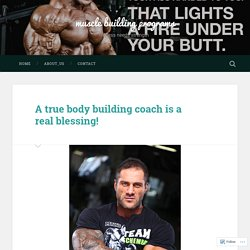 A true body building coach is a real blessing! – muscle building programs