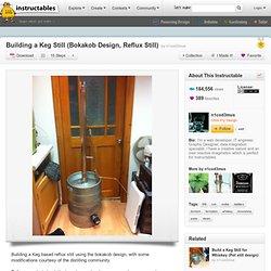 Building A Keg Still (Bokakob Design, Reflux Still)