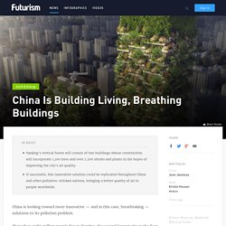 China Is Building Living, Breathing Buildings