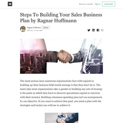 Steps To Building Your Sales Business Plan by Ragnar Huffmann