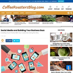 Social Media and Building Your Business Buzz » Coffee Roasters Blog