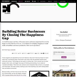 Building Better Businesses By Closing The Happiness Gap