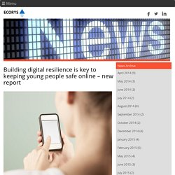 Building digital resilience is key to keeping young people safe online – new report