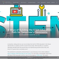6 Ways of Building the STEM Education Path for Tomorrow's Classrooms