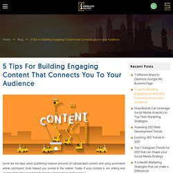 5 Tips for Building Engaging Content that Connects to your Audience