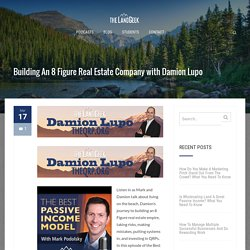 Building An 8 Figure Real Estate Company with Damion Lupo - The Land Geek