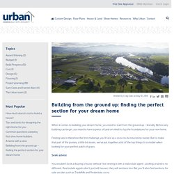 Building from the ground up - Finding the perfect section for your dream home