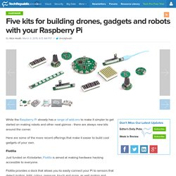 Five kits for building drones, gadgets and robots with your Raspberry Pi