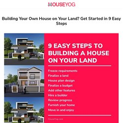 Building Your Own House on Your Land? Get Started in 9 Easy Steps