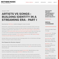 ARTISTS VS SONGS : BUILDING IDENTITY IN A STREAMING ERA - PART I — Rethink Music
